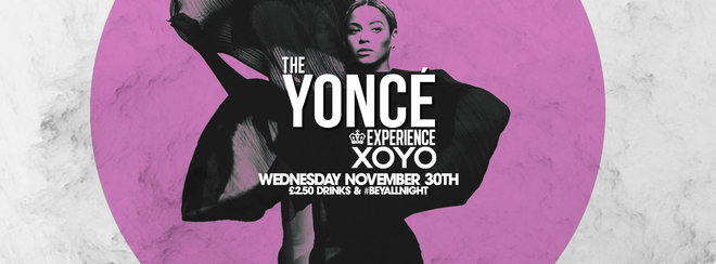 The Yoncé Experience - November 30th | XOYO :  #BeyAllNight