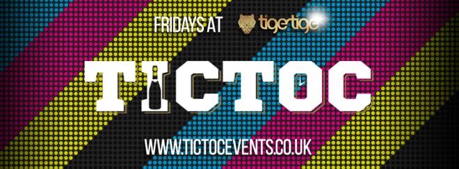 TIC TOC Friday's @ Tiger Tiger