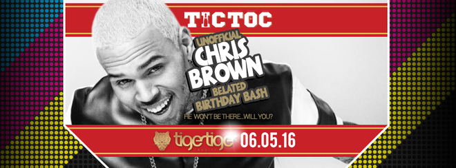 CHRIS BROWN BELATED BIRTHDAY BASH // TIC TOC Friday's @ Tiger Tiger
