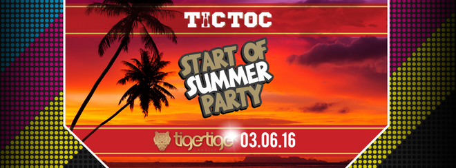 Start of SUMMER // TIC TOC Friday's @ Tiger Tiger