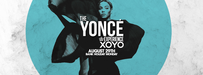 The Yoncé Experience - August 29th Bank Holiday Monday | XOYO