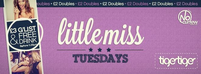 LittleMiss at Tiger Tiger :: EVERY TUESDAY :: £2 Doubles