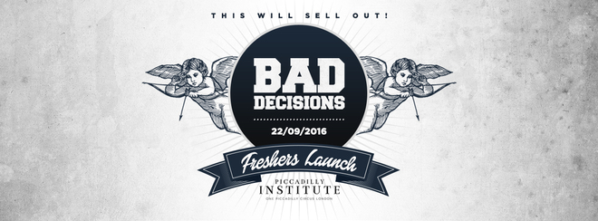 Bad Decisions Every Thursday at Piccadilly Institute / 2016 Freshers Launch!