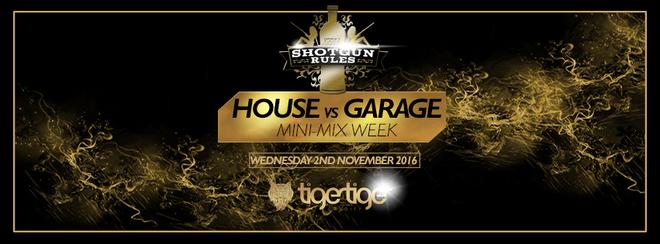 Shotgun Rules House v Garage Mini Mix Week