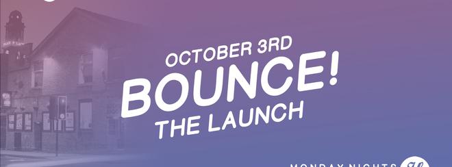 Bounce! (**Launch Night**)