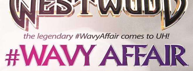 WESTWOOD PRESENTS #WAVYAFFAIR